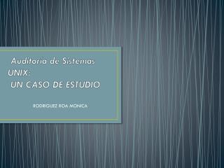 Auditoría de Sistemas UNIX : UN  CASO DE ESTUDIO