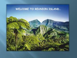 WELCOME TO REUNION ISLAND…