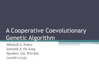 A Cooperative  Coevolutionary  Genetic Algorithm