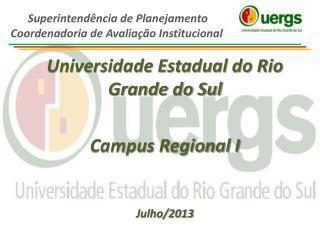 Universidade Estadual do Rio Grande do Sul Campus Regional I Julho/2013