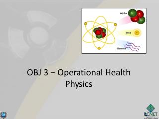 OBJ 3  − Operational Health Physics