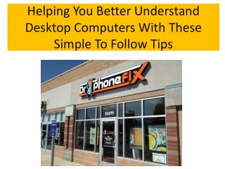 Helping You Better Understand Desktop Computers With These S