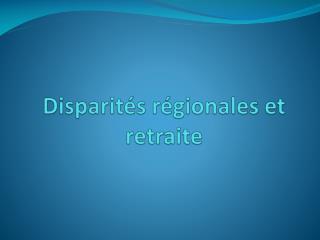 Disparités régionales et retraite