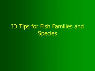 ID Tips for Fish Families and Species