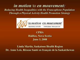 CPHA Halifax, Nova Scotia June 3, 2008 Linda Martin, Saskatoon Health Region