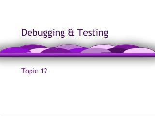 Debugging & Testing