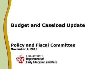 Budget and Caseload Update  Policy and Fiscal Committee November 1, 2010