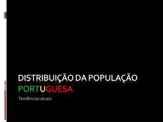 Distribuição da população  port u guesa