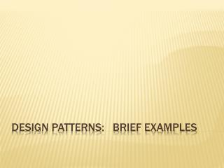 Design Patterns:   Brief Examples