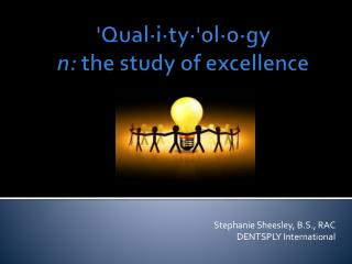 ' Qual·i·ty·'ol·o·gy n:  the study of excellence