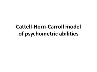 Cattell -Horn -Carroll  model of psychometric abilities
