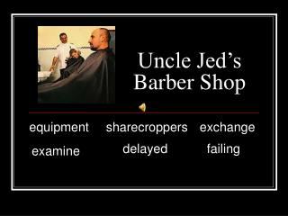Uncle Jed s Barber Shop