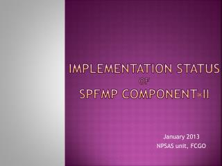 Implementation Status  of  SPFMP Component-II