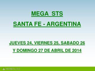 MEGA  STS   SANTA FE - ARGENTINA JUEVES 24, VIERNES  25, SABADO 26  Y DOMINGO 27 DE ABRIL DE  2014