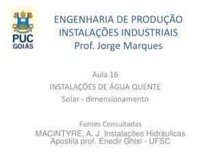 ENGENHARIA DE PRODUÇÃO INSTALAÇÕES INDUSTRIAIS Prof. Jorge Marques