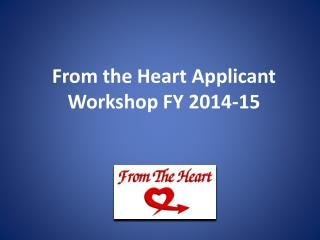 From the Heart Applicant Workshop  FY 2014-15