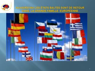 AUJOURD'HUI LES ÉTATS BALTES SONT DE RETOUR DANS  LA GRANDE FAMILLE  EUROPÉENNE
