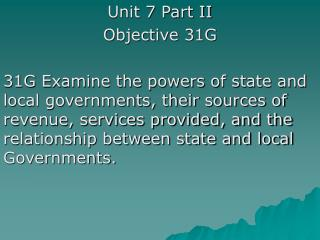 Unit 7 Part II Objective 31G  31G Examine the powers of state and local governments, their sources of revenue, services