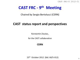 CAST FRC-D 2012-31 CAST  FRC -  9 th   Meeting Chaired  by Sergio Bertolucci (CERN)