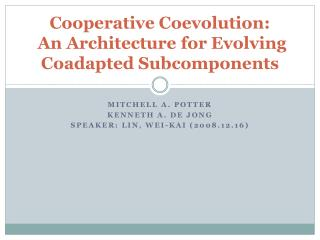 Cooperative  Coevolution : An Architecture  for Evolving  Coadapted  Subcomponents