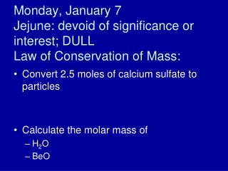 Monday , January  7 Jejune: devoid of significance or interest; DULL Law of Conservation of Mass: