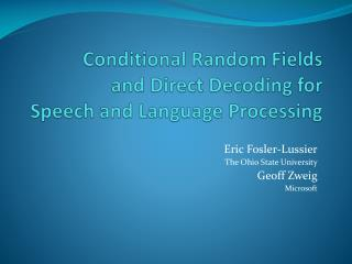Conditional Random Fields  and Direct Decoding for  Speech and Language Processing