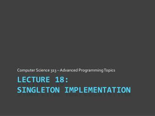 Lecture 18: Singleton Implementation