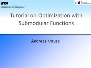 Tutorial on Optimization with  Submodular  Functions
