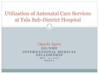 Utilization of Antenatal Care Services at  Yala  Sub-District Hospital