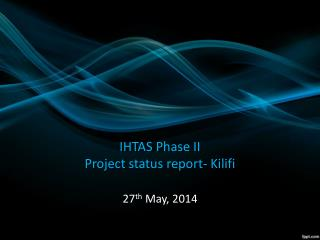 IHTAS Phase II Project status report- Kilifi