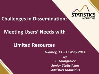 Challenges in  Dissemination: Meeting Users' Needs with Limited Resources