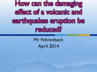 How can the damaging effect of a volcanic and earthquakes eruption be reduced?