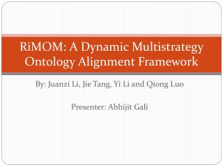 RiMOM : A Dynamic  Multistrategy  Ontology Alignment Framework