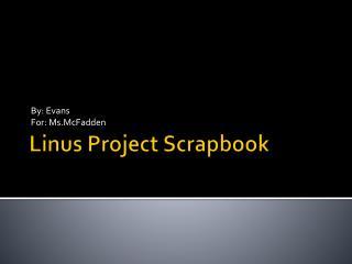 Linus Project Scrapbook