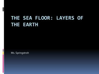The Sea floor: Layers of the earth