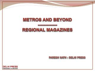 METROS AND BEYOND ------------- REGIONAL MAGAZINES PARESH NATH : DELHI PRESS