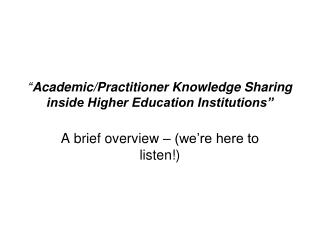 """"""" Academic/Practitioner Knowledge Sharing inside Higher Education Institutions"""""""