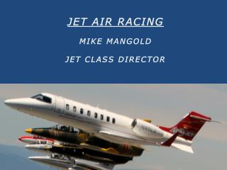 JET AIR RACING MIKE MANGOLD  JET CLASS DIRECTOR