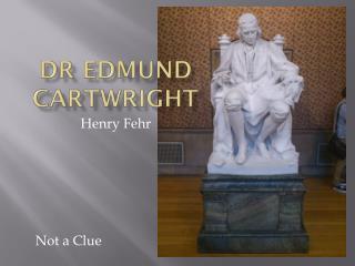 Dr Edmund Cartwright