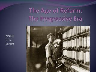 The Age of Reform:  The Progressive Era