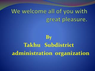 We welcome all of you with great pleasure.