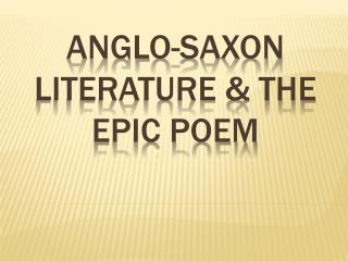 ANGLO-SAXON  LITERATURE  & THE EPIC poem