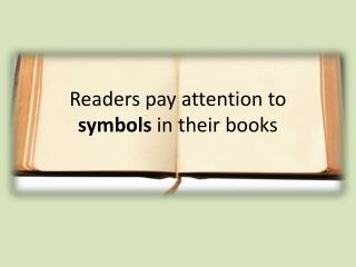 Readers pay attention to  symbols  in their books