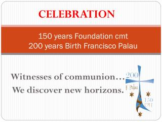 150  years Foundation cmt 200  years Birth  Francisco  Palau