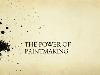 THE POWER OF PRINTMAKING