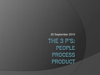the 3 P�s: people process product
