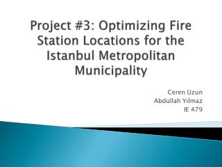 Project #3: Optimizing Fire Station Locations for the Istanbul Metropolitan Municipality