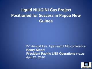 Liquid NIUGINI Gas Project Positioned for Success in Papua New Guinea