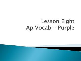 Lesson Eight Ap Vocab  - Purple