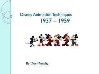 Disney Animation Techniques  1937 – 1959